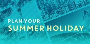 Plan Your Summer Holiday