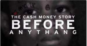 The Cash Money Story: Before Anythang documentar Apple Music
